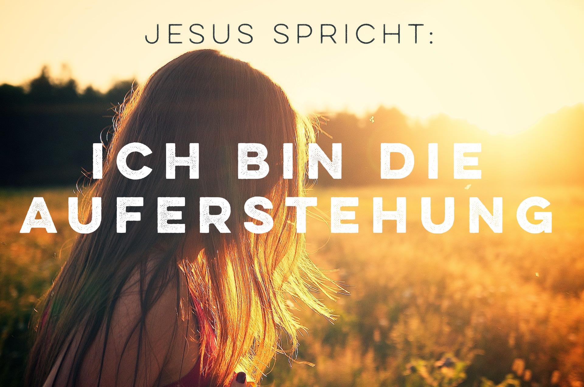 Ich bin… die Auferstehung